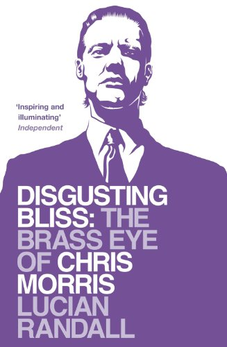 Disgusting Bliss: The Brass Eye of Chris Morris by Lucian Randall