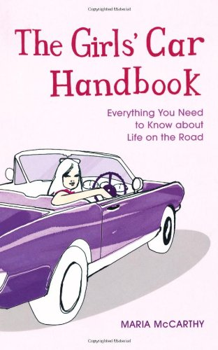 The Girl's Car Handbook: Everything You Need to Know About Life on the Road by Maria McCarthy