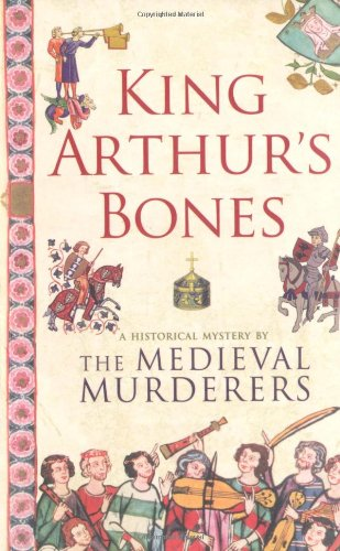 King Arthur's Bones (Medieval Murderers Group 5) By The Medieval Murderers