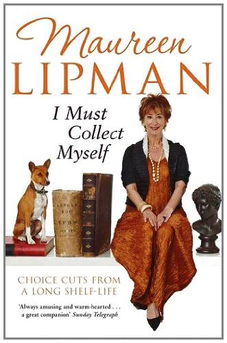 I Must Collect Myself: Choice Cuts From a Long Shelf-Life By Maureen Lipman