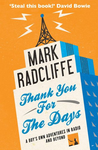 Thank You for the Days: A Boy's Own Adventures in Radio and Beyond by Mark Radcliffe