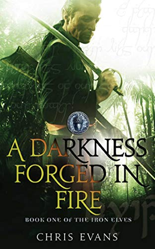 A Darkness Forged in Fire: The Iron Elves: Bk. 1 by Chris Evans