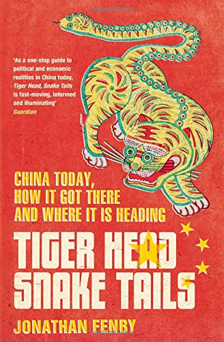 Tiger Head, Snake Tails: China Today, How it Got There and Why it Has to Change by Jonathan Fenby