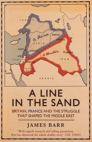 A Line in the Sand: Britain, France and the struggle that shaped the Middle East By James Barr
