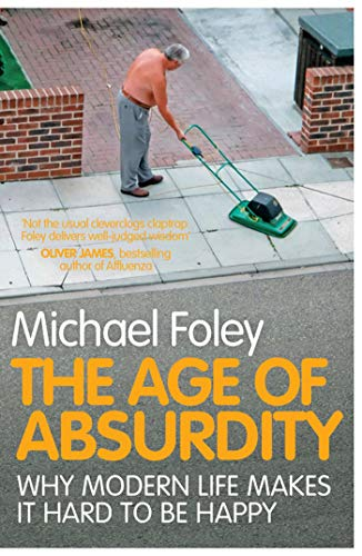 The Age of Absurdity: Why Modern Life Makes it Hard to be Happy by Michael Foley