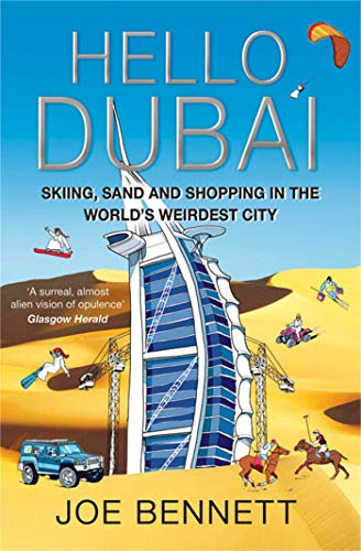 Hello Dubai: Skiiing, Sand and Shopping in the World's Weirdest City by Joe Bennett