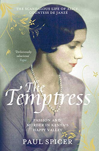 The Temptress: The Scandalous Life of Alice, Countess De Janze by Paul Spicer
