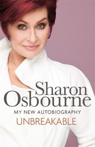 Unbreakable: My New Autobiography by Sharon Osbourne