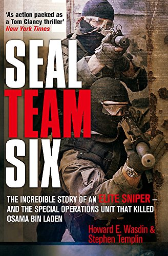Seal Team Six: The Incredible Story of an Elite Sniper - and the Special Operations Unit That Killed Osama Bin Laden by Howard E. Wasdin
