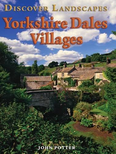 Discover Yorkshire Dales Villages by John Potter
