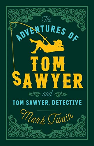 The Adventures of Tom Sawyer and Tom Sawyer, Detective By Mark Twain