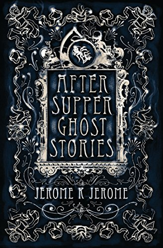 After-Supper Ghost Stories By Jerome K. Jerome