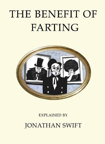 The Benefit of Farting Explained by Jonathan Swift