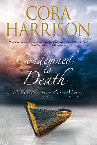 Condemned to Death: A Burren Mystery Set in Sixteenth-Century Ireland By Cora Harrison