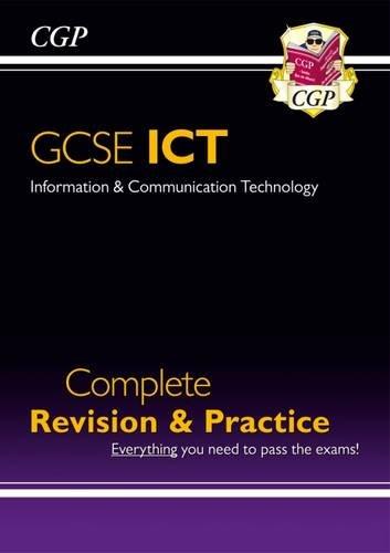 GCSE ICT Complete Revision & Practice (A*-G course) (Complete Revision and Practice) By CGP Books