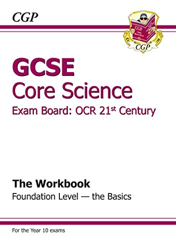 GCSE Core Science OCR 21st Century Workbook - Foundation The Basics (A*-G course) (Workbooks With Separate Answer) By CGP Books