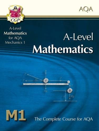 A-Level Maths for AQA - Mechanics 1: Student Book By CGP Books
