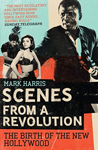 Scenes From A Revolution: The Birth of the New Hollywood By Mark Harris