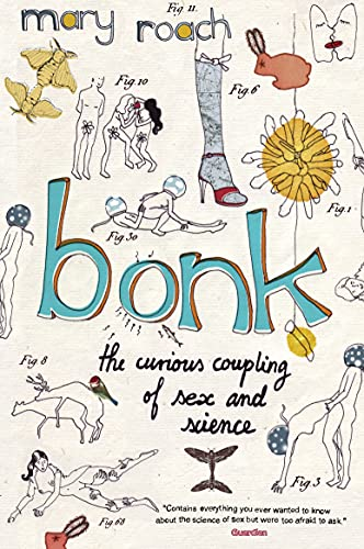 Bonk: The Curious Coupling of Sex and Science by Mary Roach