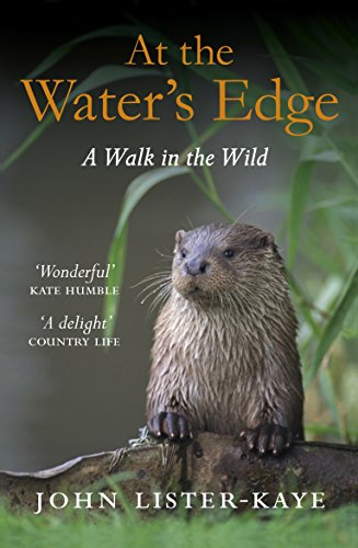 At the Water's Edge: A Walk in the Wild by John Lister-Kaye