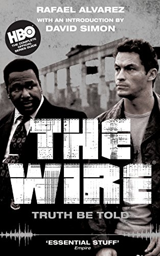 The Wire: Truth Be Told By David Simon