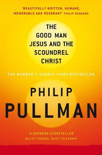 The Good Man Jesus and the Scoundrel Christ by Philip Pullman