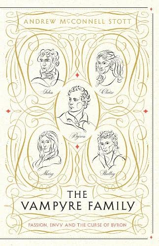 The Vampyre Family: Passion, Envy and The Curse of Byron By Andrew McConnell Stott