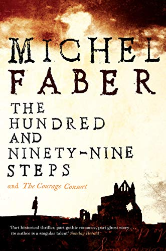 The Hundred and Ninety-Nine Steps: The Courage Consort by Michel Faber