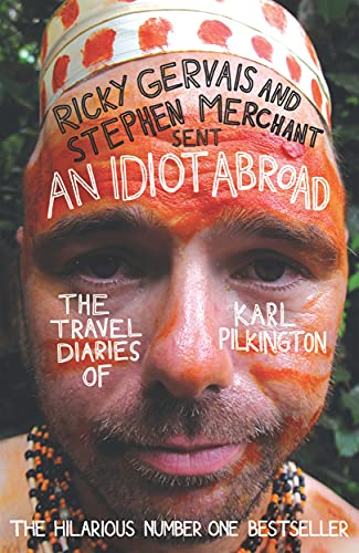 An Idiot Abroad: The Travel Diaries of Karl Pilkington by Karl Pilkington