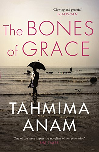 The Bones of Grace by Tahmima Anam