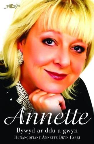 Bywyd ar Ddu a Gwyn - Hunangofiant Annette Bryn Parri By Annette Bryn Parri