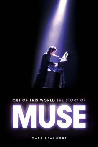 Out of This World: The Story of Muse by Mark Beaumont