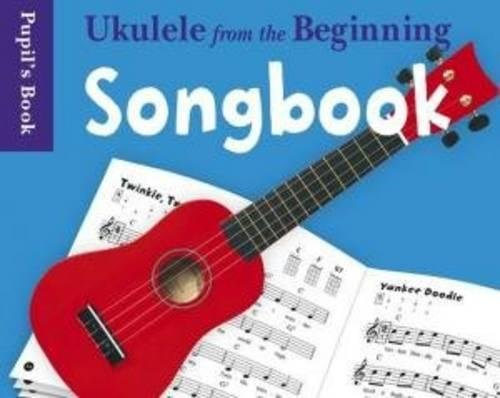 Ukulele from the Beginning: Songbook - Pupil's Book by Music Sales Corporation
