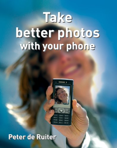 Take Better Photos with Your Phone By Peter De Ruiter