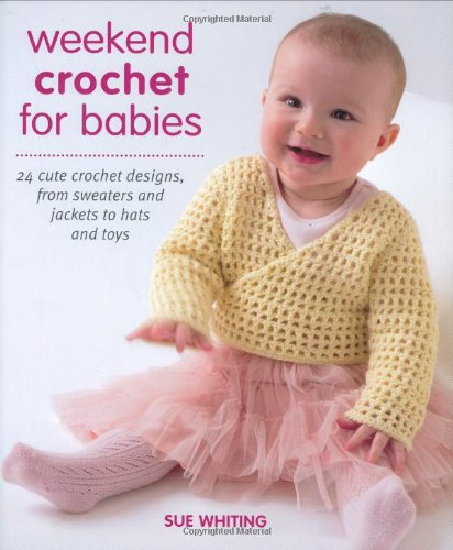 Weekend Crochet for Babies By Sue Whiting