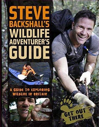 Steve Backshall's Wildlife Adventurer's Guide: A Guide to Exploring Wildlife in Britain by Steve Backshall