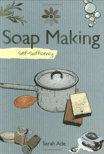 Self-sufficiency Soapmaking by Sarah Ade