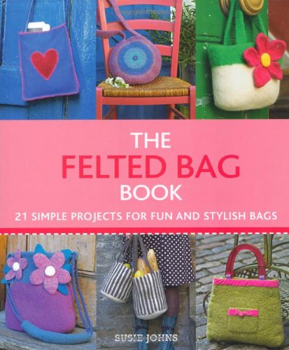 The Felted Bag Book By Susie Johns