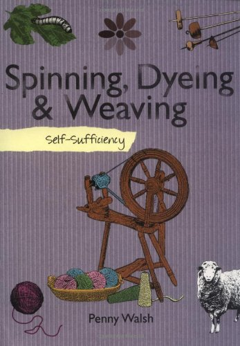 Self-sufficiency Spinning, Dyeing and Weaving by Penny Walsh