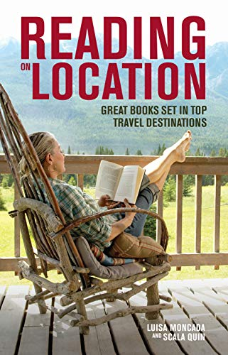 Reading on Location: Great Books Set in Top Travel Destinations By Luisa Moncada