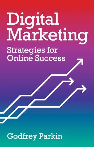 Digital Marketing: Strategies for Online Success by Godfrey Parkin