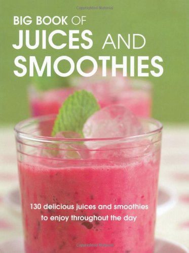 Big Book of Juices and Smoothies by Wendy Sweetser