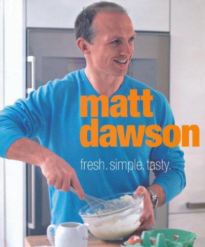 Matt Dawson - Fresh, Simple, Tasty By Matt Dawson