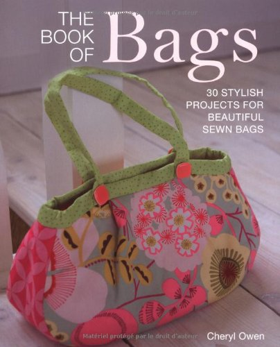 The Book of Bags: 30 Stylish Projects Fo Beautiful Sewn Bags by Cheryl Owen