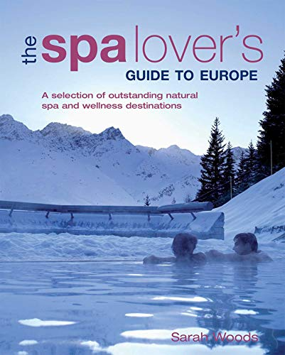 Spa Lover's Guide to Europe By Sarah Woods