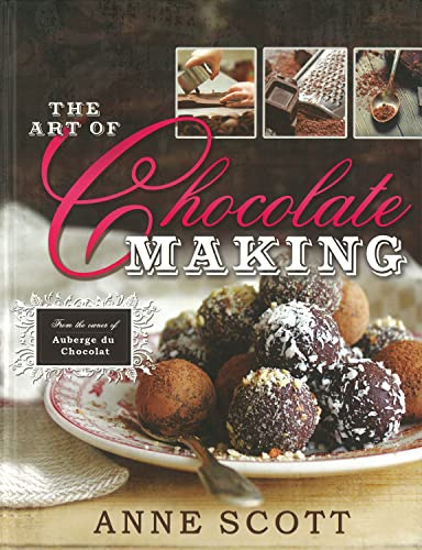 The Art of Chocolate Making By Anne Scott