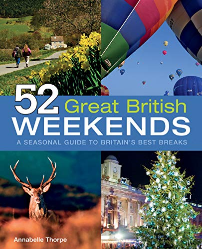 52 Great British Weekends by Annabelle Thorpe