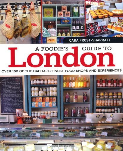 A Foodie's Guide to London by Cara Frost-Sharratt