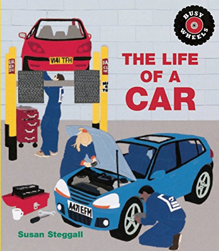 The Life Of A Car (Busy Wheels) By Steggall, Susan Book