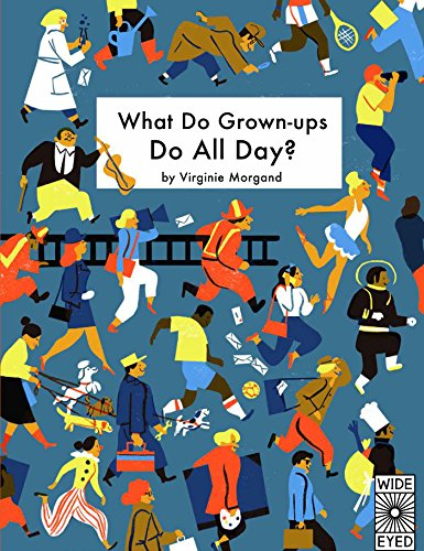 What Do Grown-ups Do All Day? von Virginie Morgand